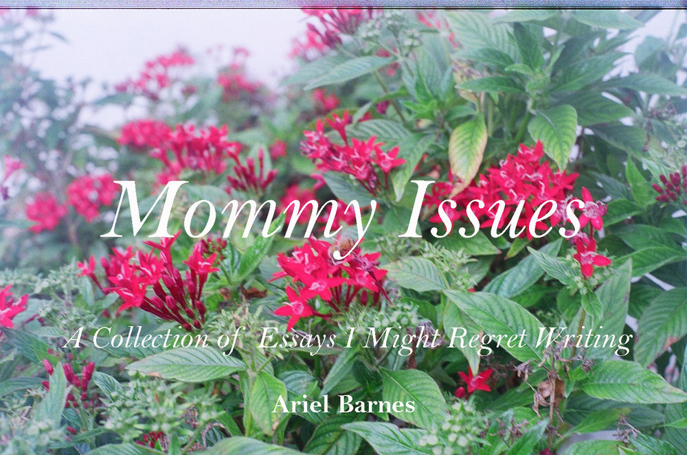 Mommy Issues - A Collection of Essays I Might Regret Writing