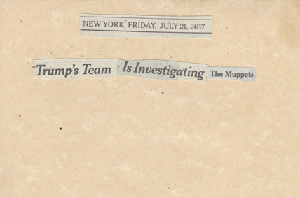 July 21, 2017 Trump's Team is Investigating the MuppetsSMFL.jpg