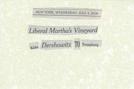 July 4, 2018 Liberal Mathas Vineyard Kicks Dershowitz to Trumpburg SML.jpg