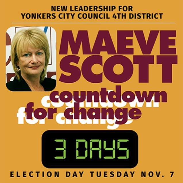 3 DAYS UNTIL ELECTION DAY!  Maeve Scott is the District 4 candidate for bold, new leadership Yonkers desperately needs. Education, safety, quality of life issues, and sound fiscal oversight are just some of the issues Maeve will tackle full-time, day one ☝️! Read more about Maeve's vision here: http://www.rgcreativeconsulting.com/COUNTDOWNTHREE