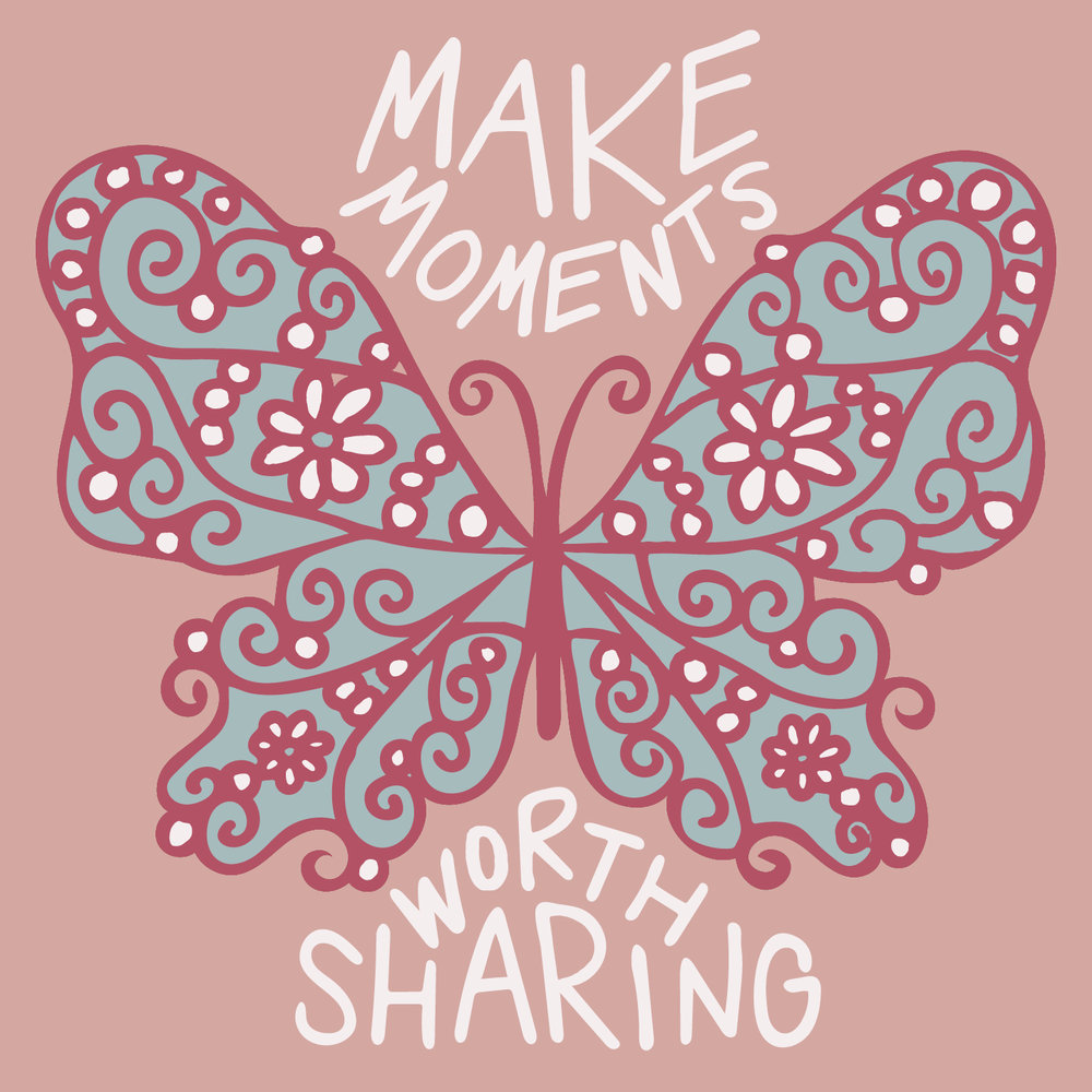 Making Moments Worth Sharing Butterfly Design