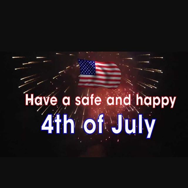 We will Be close to enjoy this special day with our families. Happy 4th of July be safe out there.