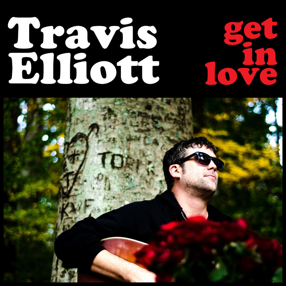 OUT NOW!      Travis Elliott   Get In Love