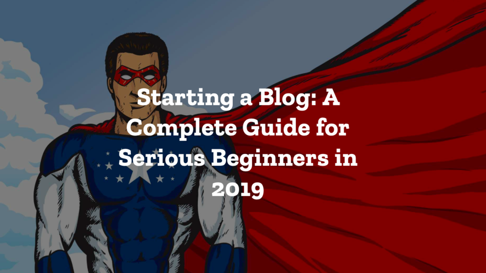 Starting a blog a complete guide for 2019.png