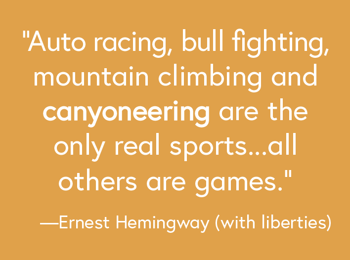 Hemingway was a canyoneer, right?