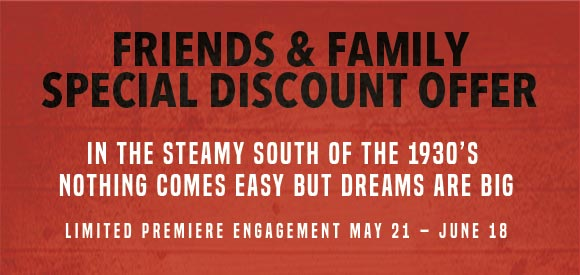 Friends and Family special discount offer for Sweetee the Musical. In the steamy south of the 1930s nothing comes easy but dreams are big. Limited premiere engagement May 21 through June 18.