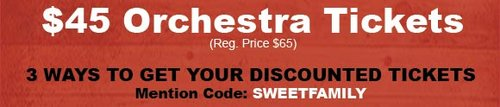 $45 Orchestra Tickets (regular price $65). 3 ways to get your discounted tickets. Mention Code SWEETFAMILY