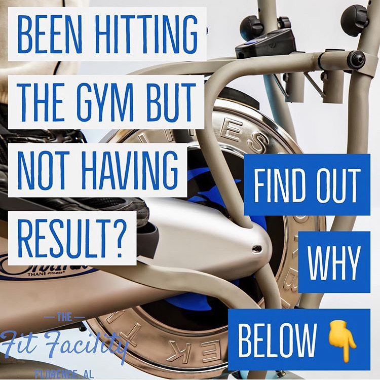 Been hitting the gym and not getting the results you want | the fit facility | jamie dixon | florence alabama | fitness.JPG