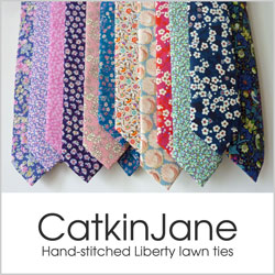 CatkinJane offers hand-crafted accessories for men and women, specialising in using Liberty of London's fabrics, these include traditionally made hand-stitched ties, hand-stitched pocket squares, bow ties and cravats  If you are looking for the perfect accessories for that special occasion the bespoke service allows you to select your own designs and have them tailor-made to match your needs.