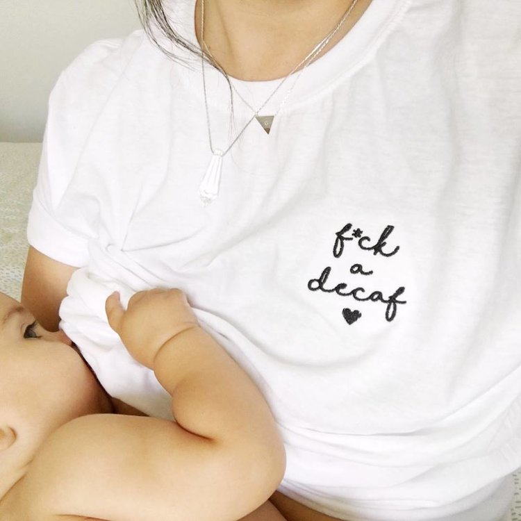 F*Ck a decaf t-shirt for tired new mums