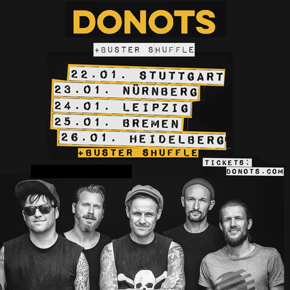 Joining these awesome dudes DONOTS in January 2019! Can't wait!  22-Jan Stuttgart, DE, LKA Longhorn >>  23-Jan Nuremberg, DE, Z-Bau >>  24-Jan Leipzig, DE, WERK 2 >>  25-Jan Bremen, DE , Aladin Music Hall >>  26-Jan Heidelberg, de, Halle 02