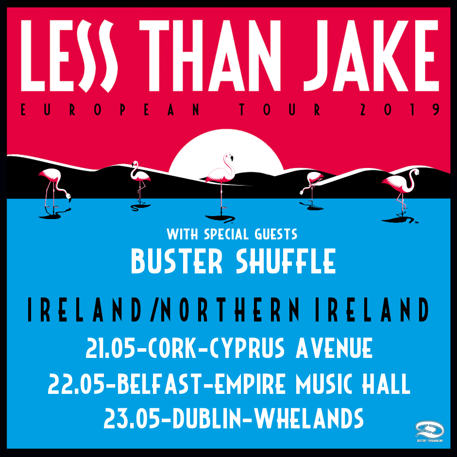HEADING TO IRELAND AND NORTHERN IRELAND FOR OUR FIRST EVER SHOWS THERE! JOING THE AWESOME 'LESS THAN JAKE'!!