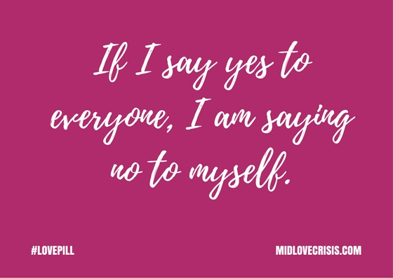#LovePills If I say yes to everyone, I am saying no to myself..jpg