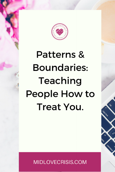 patterns and boundaries_ teaching people how to treat you.png
