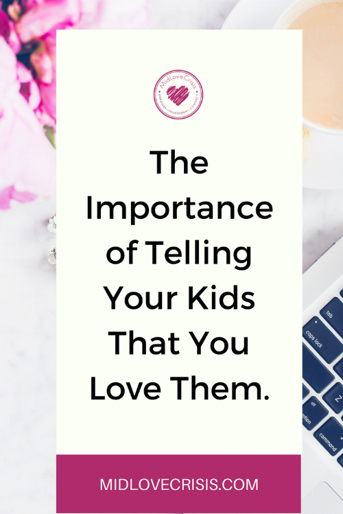 the importance of telling your kids that you love them.png