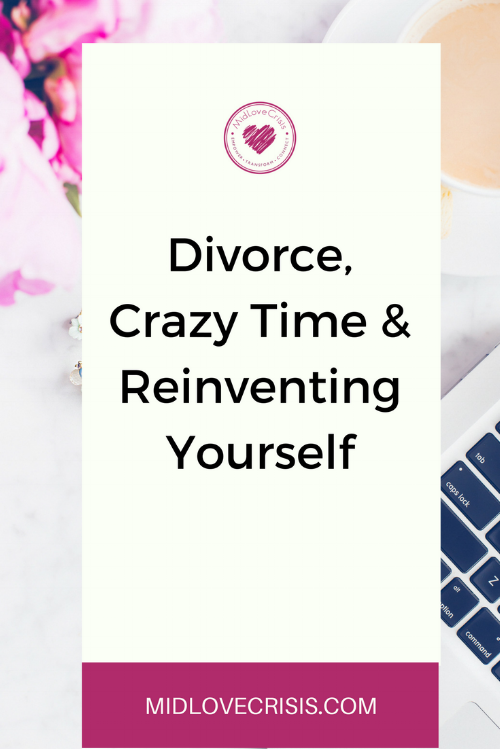 divorce crazy time and reinventing yourself.png