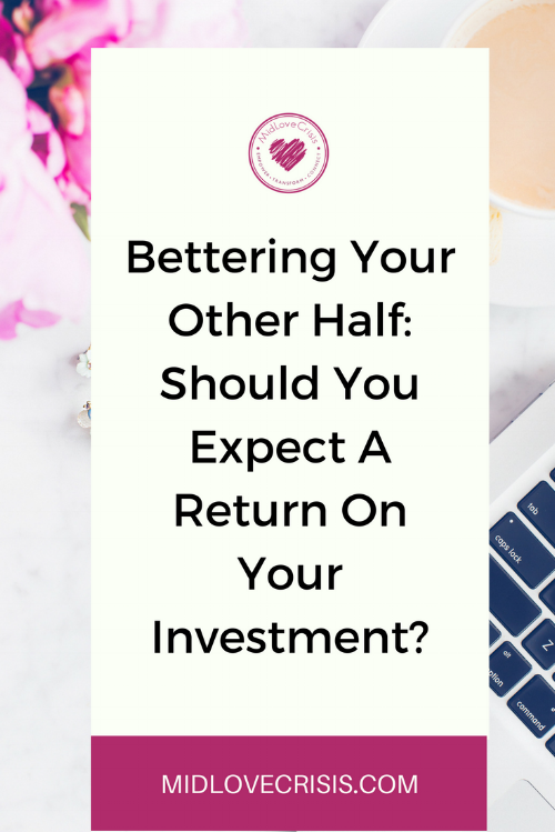 bettering your other half should you expect a return ion your investment.png