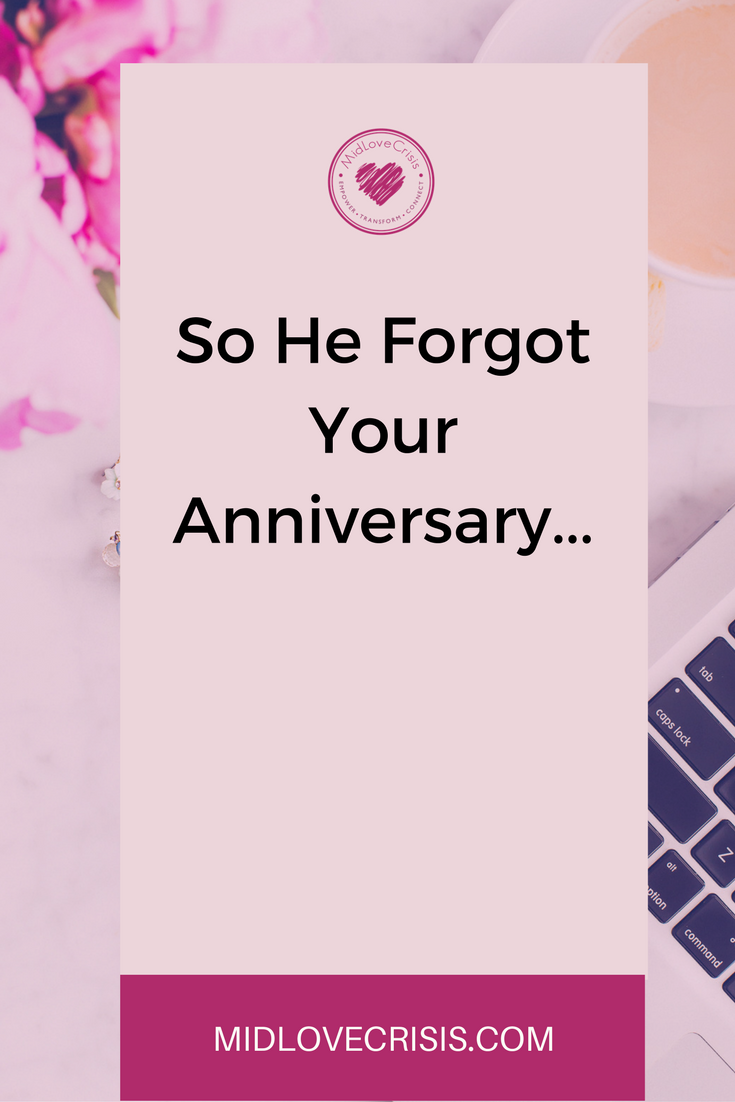 so he forgot your anniversary