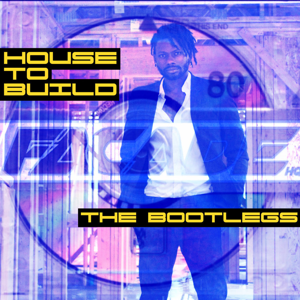 HOUSE TO BUILD - THE BOOTLEGS