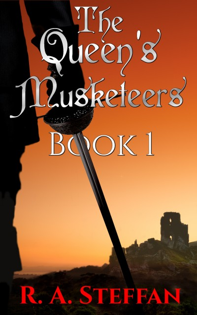 THE QUEEN'S MUSKETEERS: BOOK 1 BY R.A. STEFFAN