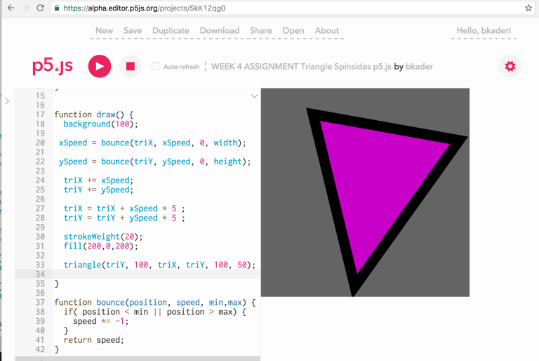 ASSIGNMENT:  TRIANGLE SPIN  https://alpha.editor.p5js.org/projects/SkK1Zqg0  I was able to re-organize my code based on the bounce function we made in class. It was helpful to simplify the conditionals into the function and cleaned up the setup and draw functions. At first it was difficult to reduce 9 lines of code into 3, but because of the bounce function, I learned that this technique will be helpful in constructing more complex drawings and programs.