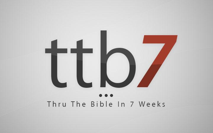 TTB7: Thru the Bible in 7 Weeks