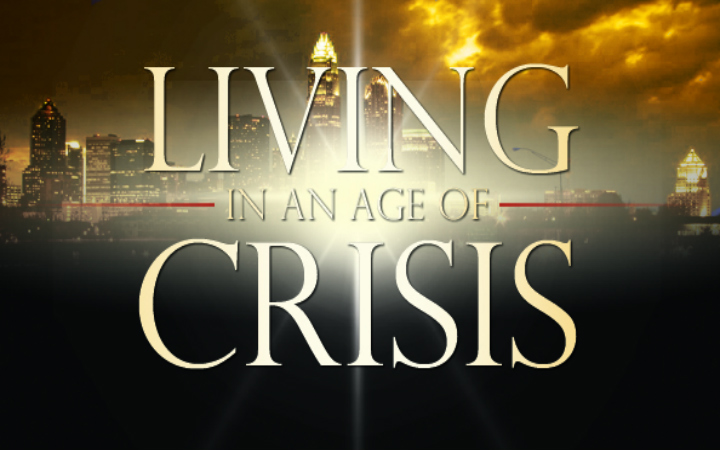 Living in and Age of Crisis