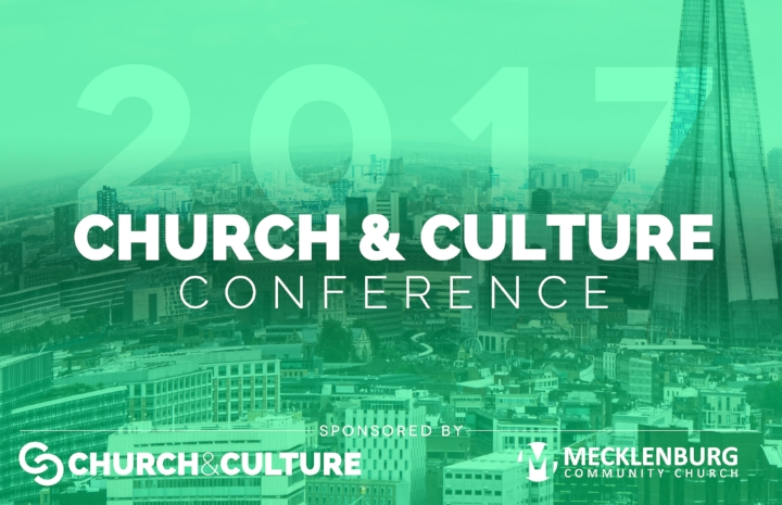 2017 CHURCH & CULTURE CONFERENCE