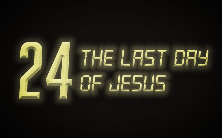24: The Last Day of Jesus