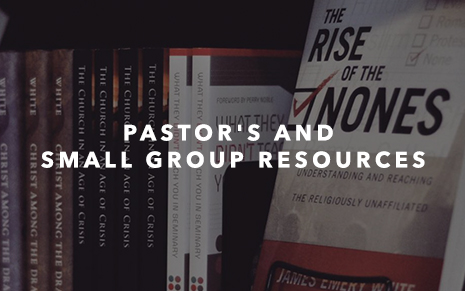 PASTOR'S AND SMALL GROUP RESOURCES