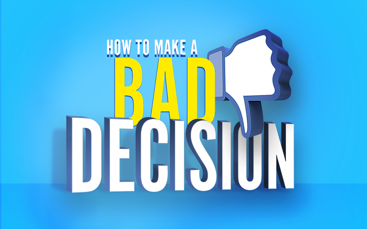 How to Make a Bad Decision