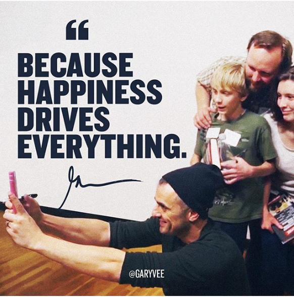 Gary Vaynerchuk quote on how happiness drives everything
