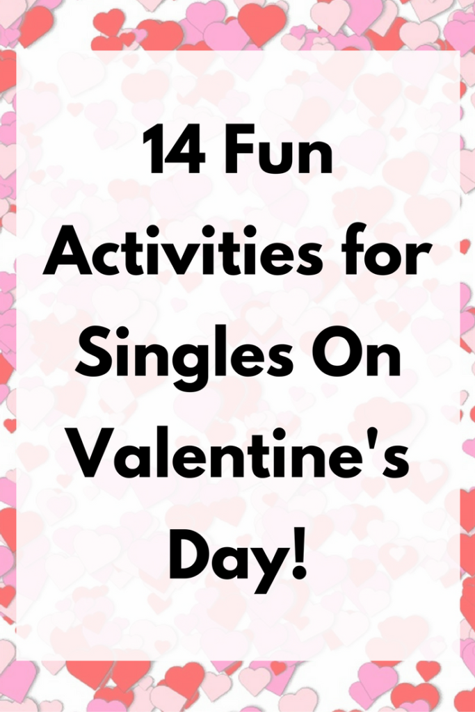 14 Fun Activities To Do As a Single On Valentine's Day! - themidimaven.com