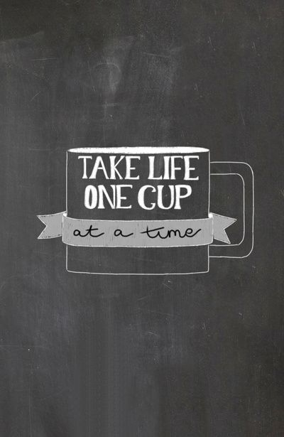 take-life-one-cup-at-a-time1.jpg