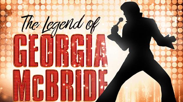 The Legend of Georgia McBride April 25th - May 5th