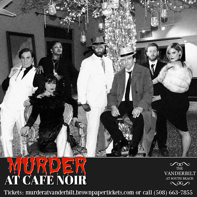 Murder at Cafe Noir is back at The Vanderbilt for the THIRD TIME!! Join us for a Murder Mystery Dinner where everyone is a suspect!! Enjoy a 4-course dinner while you try to figure out Who Dunnit. Tickets now on sale. $90 all inclusive. **Live music performance & entertainment & a cash bar** Written by: David Landau Directed by: Claire Guadagno