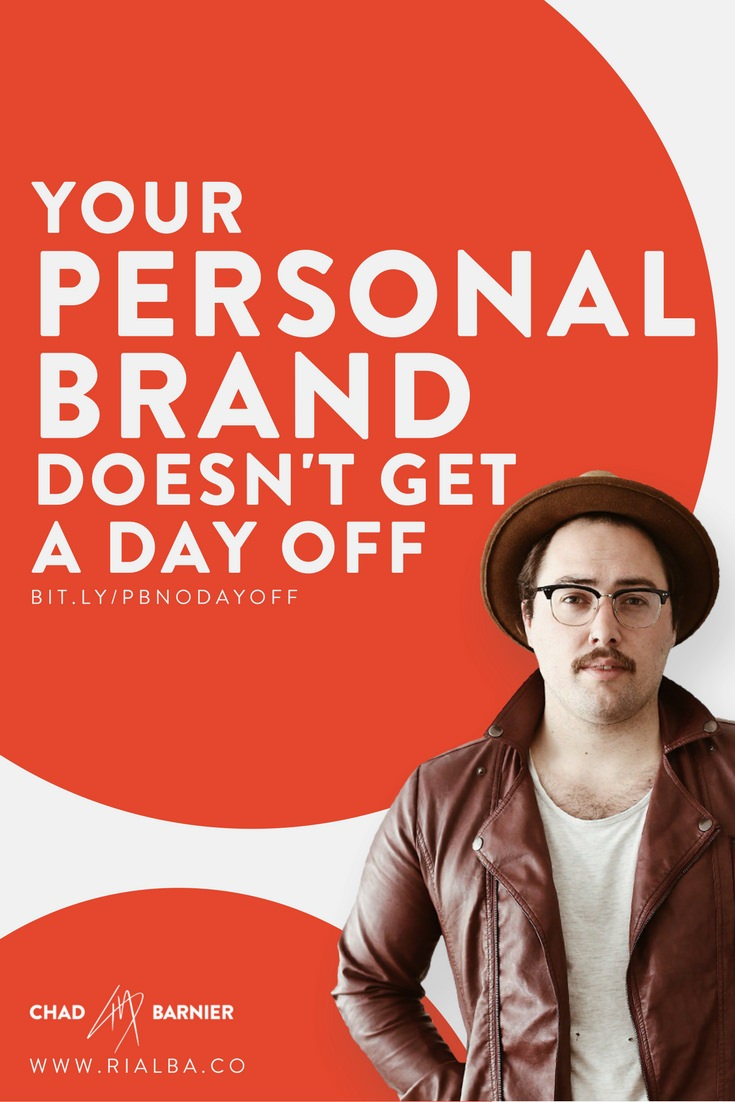 Your personal brand doesn't get a day off.jpg