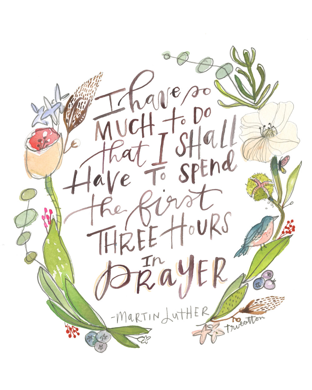 "Printable 6 | ""Three Hours in Prayer"" (8x10"")   I have so much to do that I shall have to spend the first three hours in prayer. — Martin Luther   True Cotton  for Risen Motherhood   DOWNLOAD"