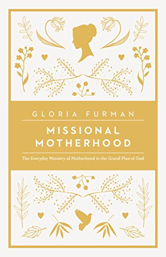 Missional Motherhood, Gloria Furman