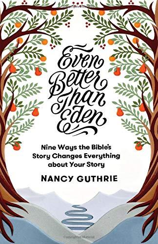 Even Better Than Eden, Nancy Guthrie