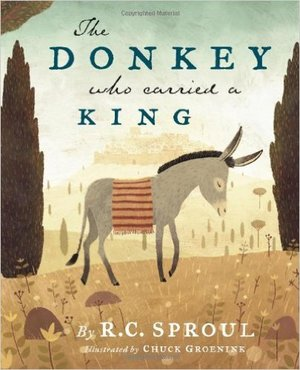 The Donkey Who Carried a King, R.C. Sproul