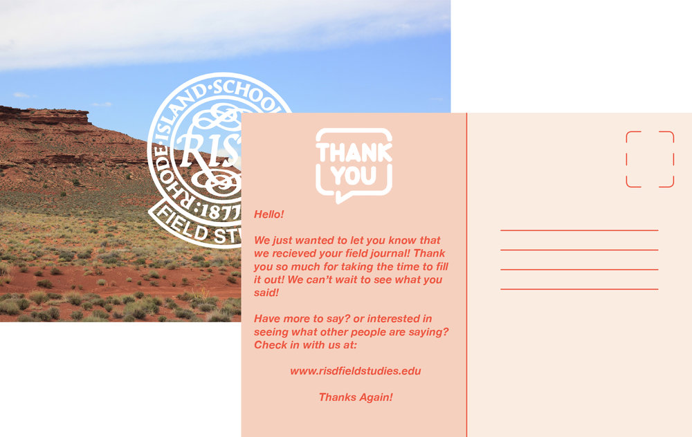 Second Touch -       After the completed kit is received, a thank you card will be sent to the participant. Cards will encourage participant to remain active in providing information and will direct participant to the RISD Field Studies website to see other responses.
