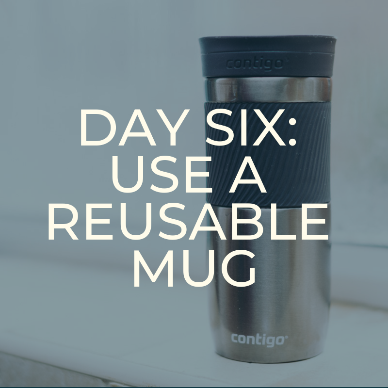 A Zero Waste Life. USE A REUSABLE MUG