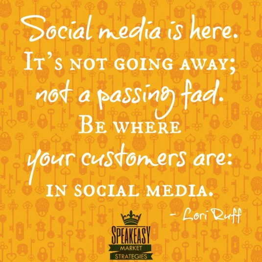 Be where your customers are in social media