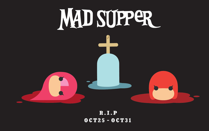 MAD SUPPER - October 25th & October 31st