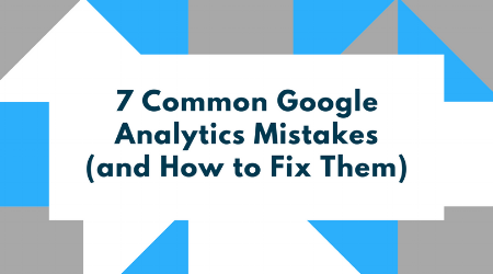 7 Common Google Analytics mistakes