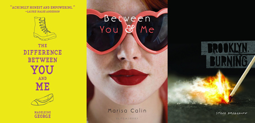 Book covers for The Difference Between You and Me by Madeleine George, Between You and Me by Marisa Calin, and Brooklyn Burning by Steve Brezeneff
