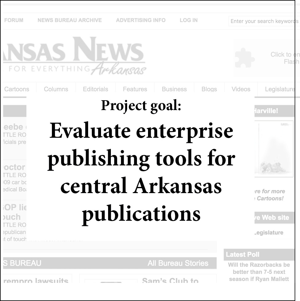 About the project:  After the success of the pilot project in Pine Bluff, Ark., Stephens Media wanted to extend the pilot program to its central Arkansas properties. Its goal remained the same for its digital sites: to create successful revenue streams. It also wanted to test enterprise strategies and infrastructure that could scale to all its news publications.   How I helped:  I created a content strategy and revenue plan for the redesign of a subscription-based weekly news website covering the largest gated residential retirement community in the U.S. I also created the content and revenue strategies for an online-only site covering the state's Capital. In addition, I oversaw the local implementation of an online business directory, setting its pricing strategy, and co-led a project that tested and reviewed an enterprise solution for a new content management system to manage print & online workflows.