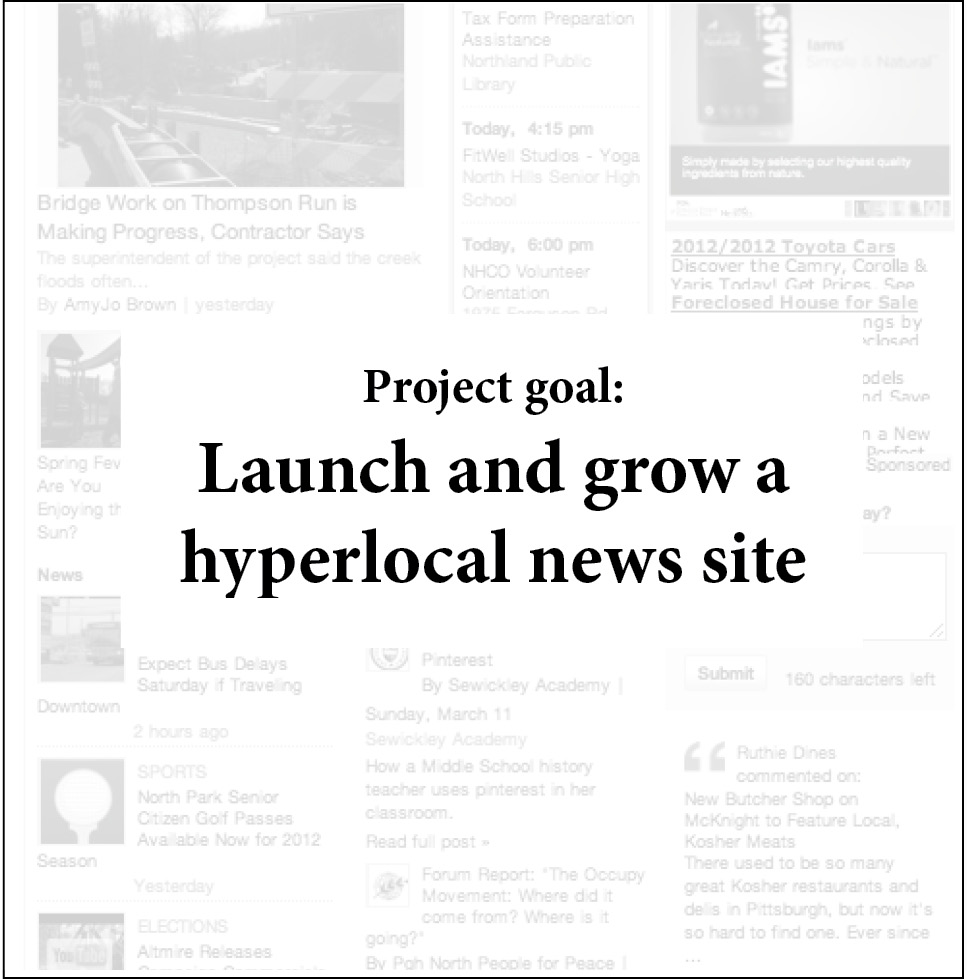 About the project : Patch was AOL's national experiment in hyperlocal news, at its peak employing more than 1,000 journalists across the country in underserved communities. Those journalists served as local editors — running each site as a one-person news operation, fulfilling roles as reporter, editor and publisher.   How I helped:  I launched the North Hills Patch site, which covered a community of about 39,000 from scratch. Over the year I ran the site, I used a strong and frequent mix of original reporting to grow its audience, exceeding each monthly goal set by the company. I also created and executed audience engagement and marketing strategies; hired, managed and edited freelancer writers; and managed budgets frugally and effectively.