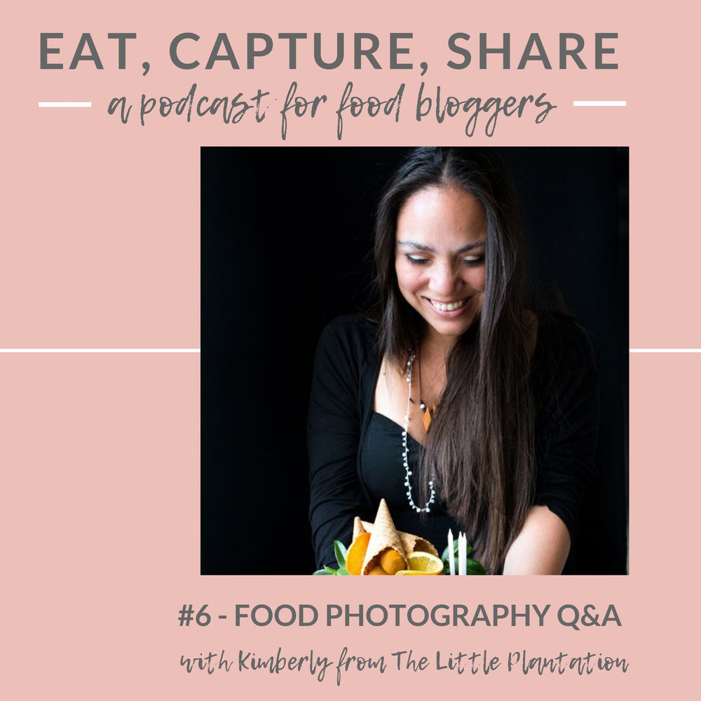 Eat, Capture, Share food blogger podcast - Food photography Q&A with Kimberly of the Little Plantation